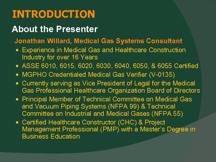 INTRODUCTION About the Presenter Jonathan Willard, Medical Gas Systems Consultant Experience in Medical Gas