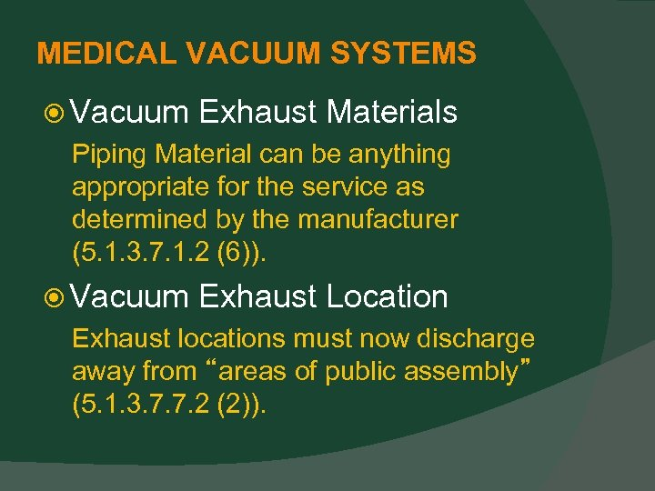 MEDICAL VACUUM SYSTEMS Vacuum Exhaust Materials Piping Material can be anything appropriate for the