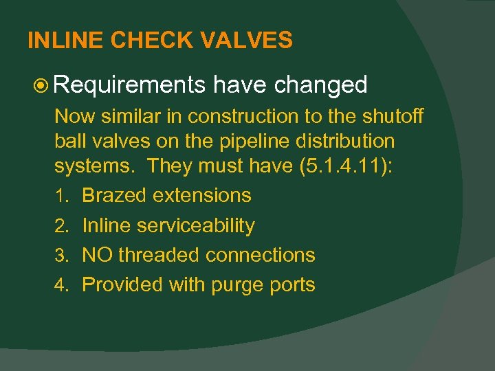 INLINE CHECK VALVES Requirements have changed Now similar in construction to the shutoff ball