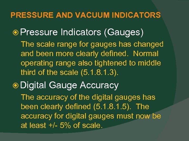 PRESSURE AND VACUUM INDICATORS Pressure Indicators (Gauges) The scale range for gauges has changed