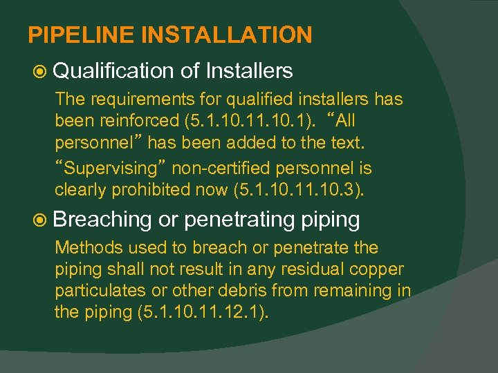 PIPELINE INSTALLATION Qualification of Installers The requirements for qualified installers has been reinforced (5.