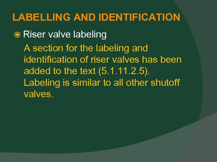LABELLING AND IDENTIFICATION Riser valve labeling A section for the labeling and identification of