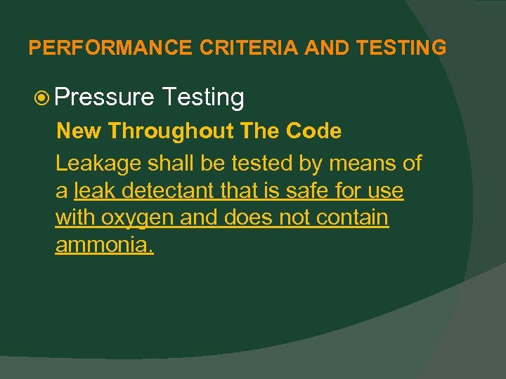 PERFORMANCE CRITERIA AND TESTING Pressure Testing New Throughout The Code Leakage shall be tested