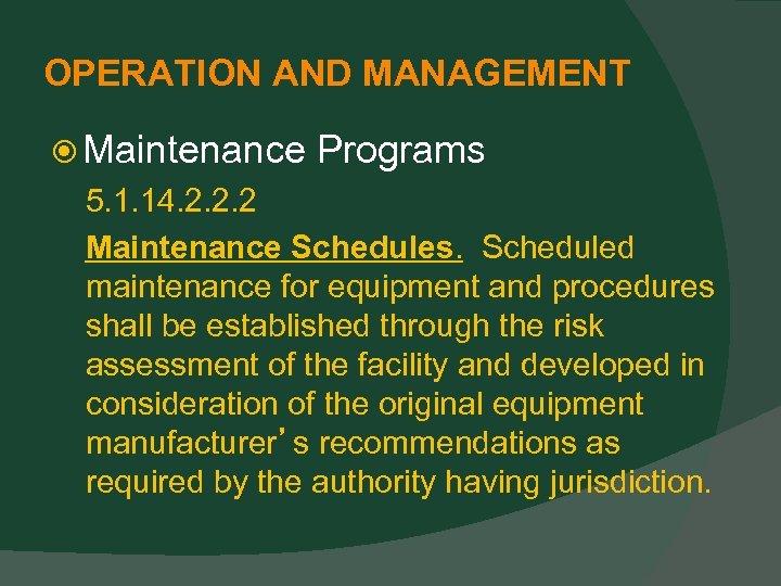 OPERATION AND MANAGEMENT Maintenance Programs 5. 1. 14. 2. 2. 2 Maintenance Schedules. Scheduled