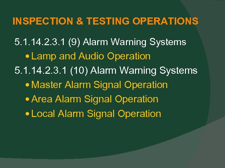 INSPECTION & TESTING OPERATIONS 5. 1. 14. 2. 3. 1 (9) Alarm Warning Systems