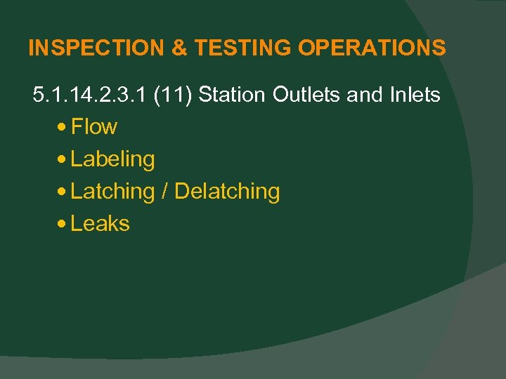 INSPECTION & TESTING OPERATIONS 5. 1. 14. 2. 3. 1 (11) Station Outlets and