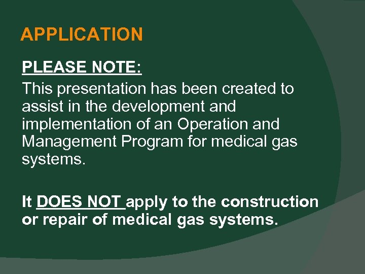 APPLICATION PLEASE NOTE: This presentation has been created to assist in the development and