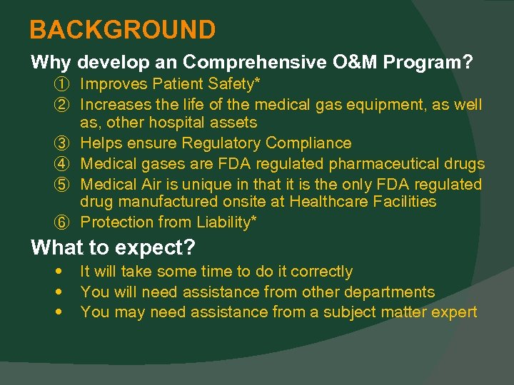 BACKGROUND Why develop an Comprehensive O&M Program? ① Improves Patient Safety* ② Increases the