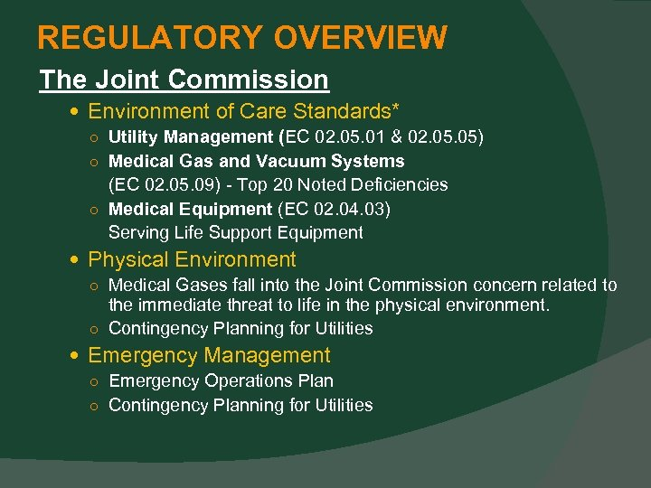 REGULATORY OVERVIEW The Joint Commission Environment of Care Standards* ○ Utility Management (EC 02.