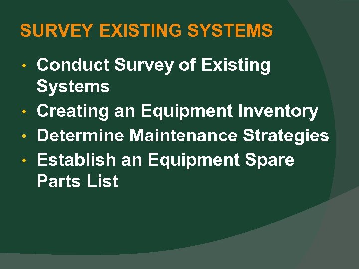 SURVEY EXISTING SYSTEMS Conduct Survey of Existing Systems • Creating an Equipment Inventory •