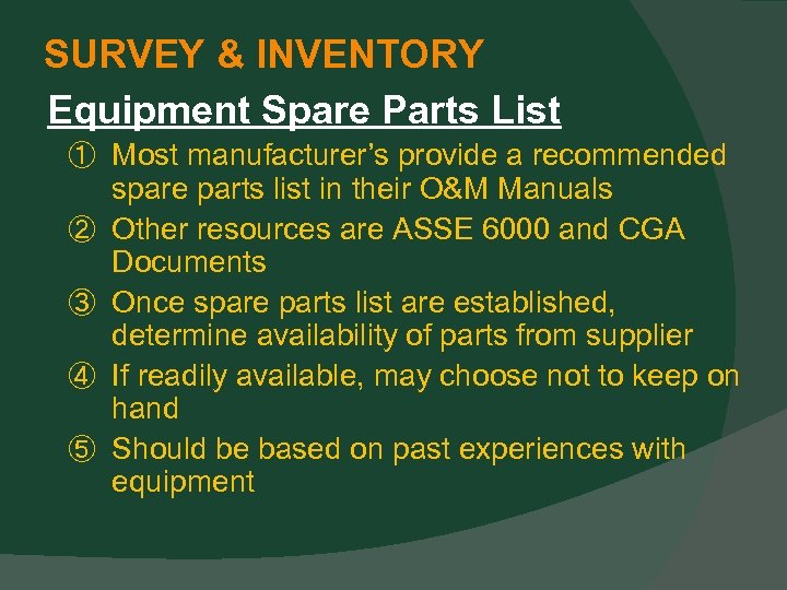 SURVEY & INVENTORY Equipment Spare Parts List ① Most manufacturer's provide a recommended ②