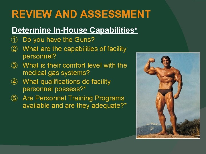 REVIEW AND ASSESSMENT Determine In-House Capabilities* ① Do you have the Guns? ② What