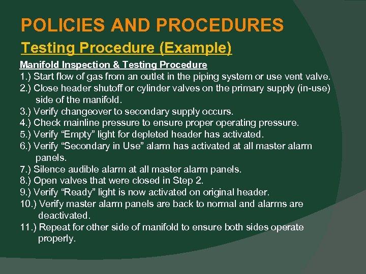 POLICIES AND PROCEDURES Testing Procedure (Example) Manifold Inspection & Testing Procedure 1. ) Start