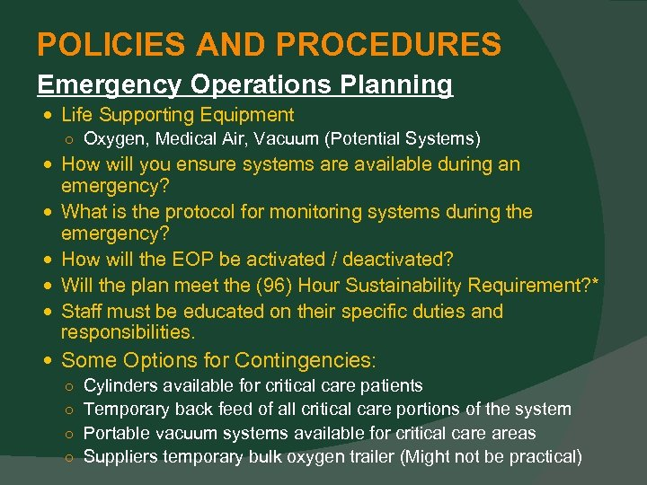 POLICIES AND PROCEDURES Emergency Operations Planning Life Supporting Equipment ○ Oxygen, Medical Air, Vacuum
