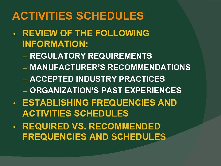 ACTIVITIES SCHEDULES • REVIEW OF THE FOLLOWING INFORMATION: – REGULATORY REQUIREMENTS – MANUFACTURER'S RECOMMENDATIONS