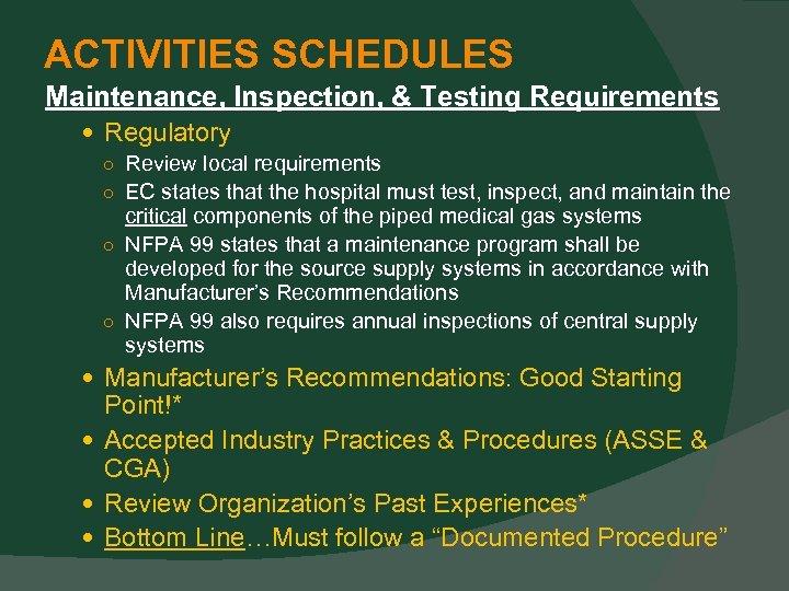 ACTIVITIES SCHEDULES Maintenance, Inspection, & Testing Requirements Regulatory ○ Review local requirements ○ EC