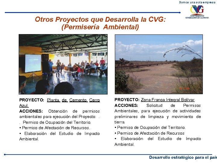 Somos una sola empresa Otros Proyectos que Desarrolla la CVG: (Permisería Ambiental) PROYECTO: Planta
