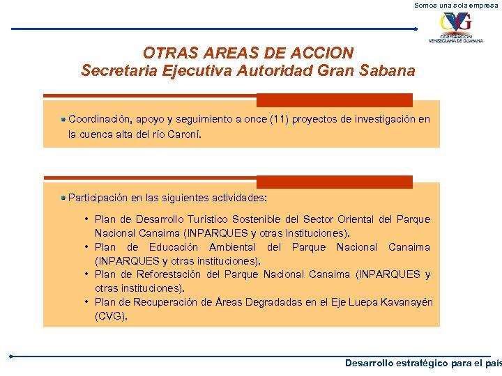 Somos una sola empresa OTRAS AREAS DE ACCION Secretaria Ejecutiva Autoridad Gran Sabana Coordinación,