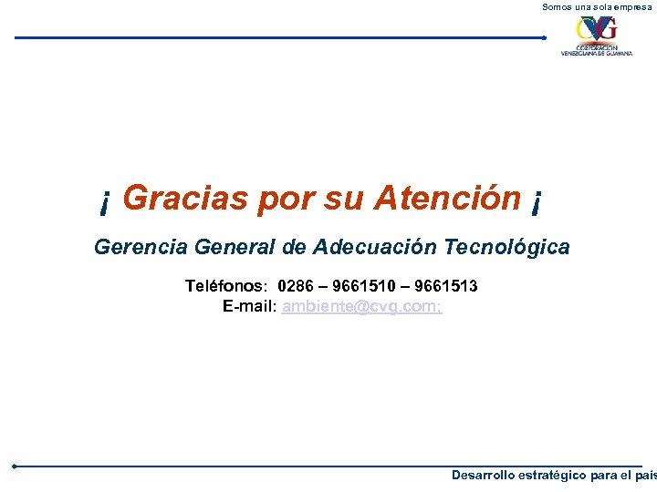 Somos una sola empresa ¡ Gracias por su Atención ¡ Gerencia General de Adecuación