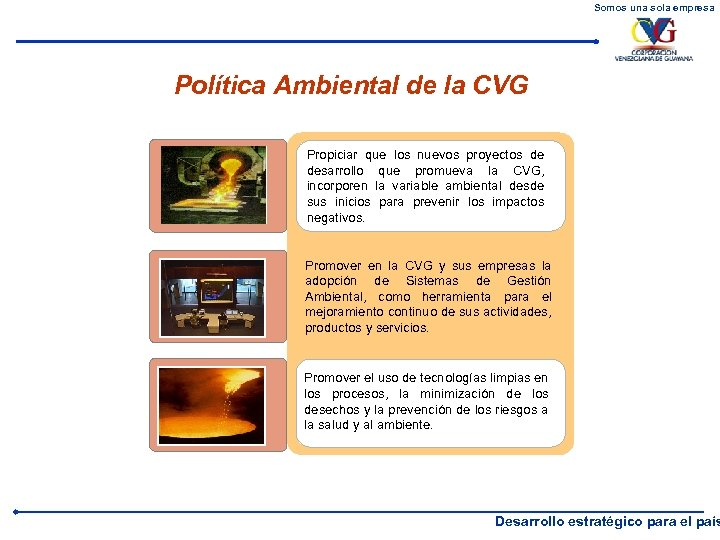 Somos una sola empresa Política Ambiental de la CVG Propiciar que los nuevos proyectos