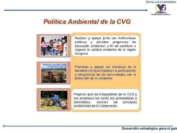 Somos una sola empresa Política Ambiental de la CVG Realizar y apoyar junto con