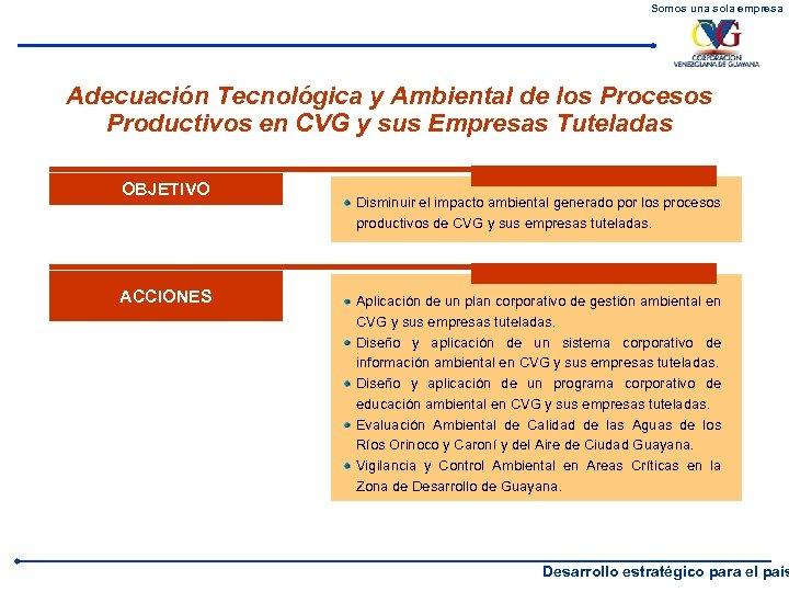 Somos una sola empresa Adecuación Tecnológica y Ambiental de los Procesos Productivos en CVG