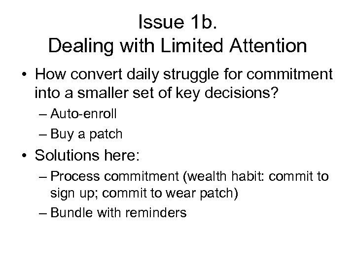 Issue 1 b. Dealing with Limited Attention • How convert daily struggle for commitment
