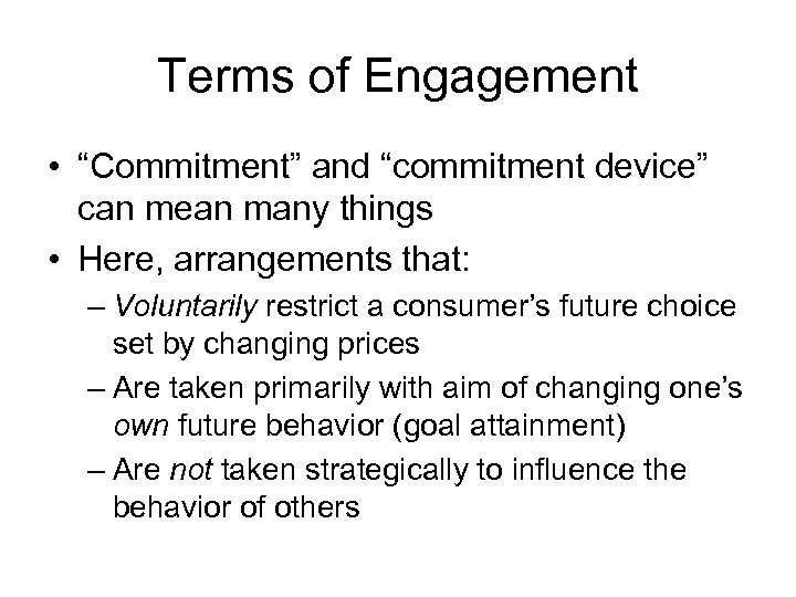 "Terms of Engagement • ""Commitment"" and ""commitment device"" can mean many things • Here,"