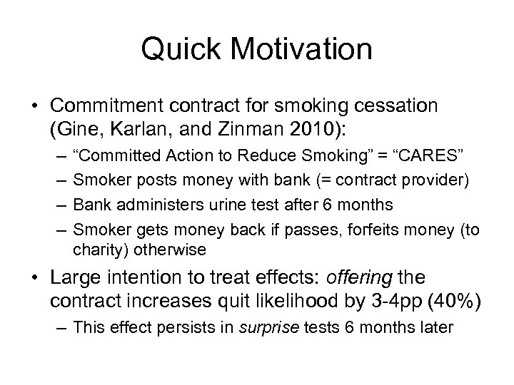 Quick Motivation • Commitment contract for smoking cessation (Gine, Karlan, and Zinman 2010): –