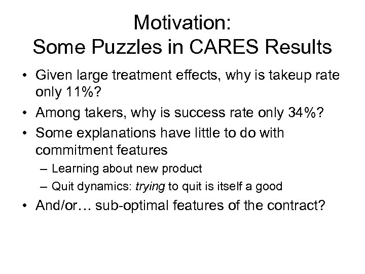 Motivation: Some Puzzles in CARES Results • Given large treatment effects, why is takeup