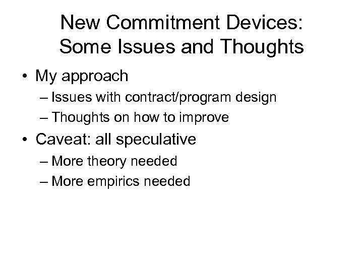 New Commitment Devices: Some Issues and Thoughts • My approach – Issues with contract/program
