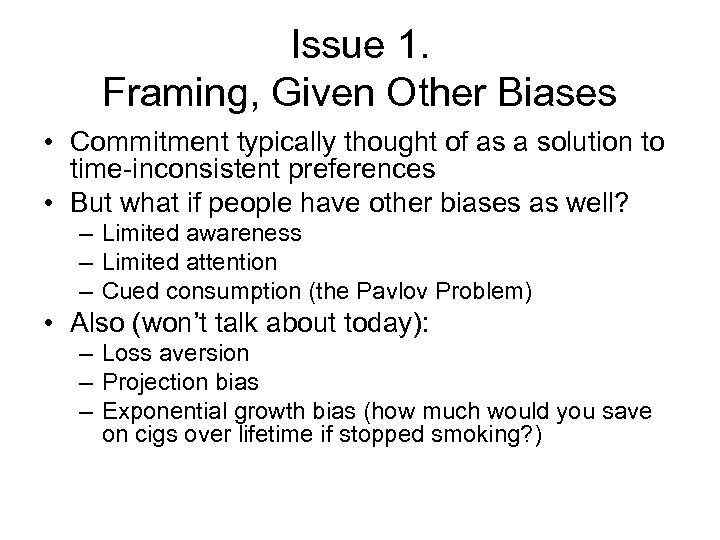 Issue 1. Framing, Given Other Biases • Commitment typically thought of as a solution