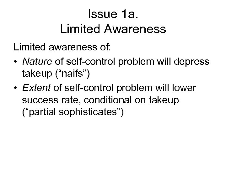 Issue 1 a. Limited Awareness Limited awareness of: • Nature of self-control problem will