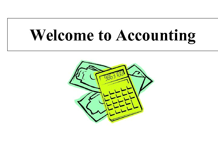 Welcome to Accounting