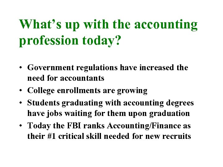What's up with the accounting profession today? • Government regulations have increased the need