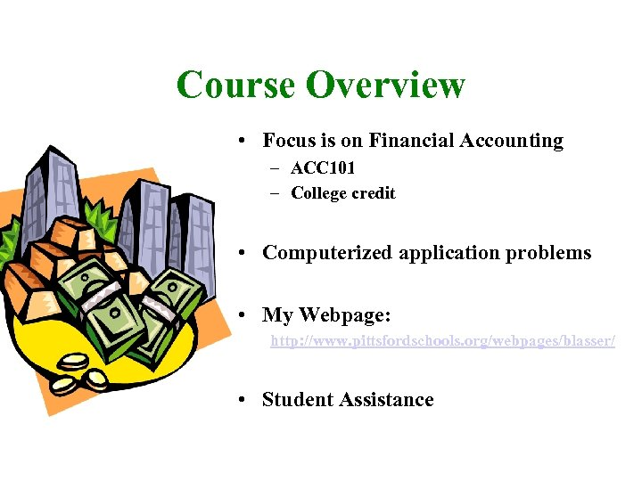 Course Overview • Focus is on Financial Accounting – ACC 101 – College credit