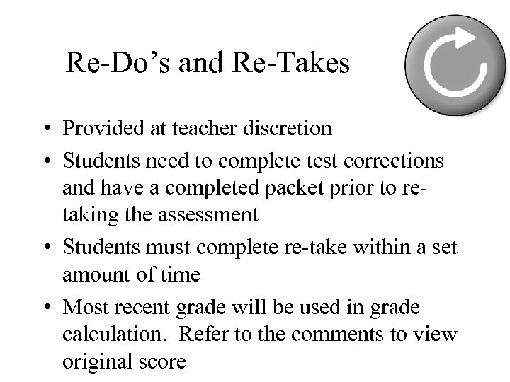 Re-Do's and Re-Takes • Provided at teacher discretion • Students need to complete test