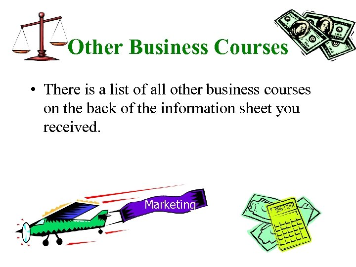 Other Business Courses • There is a list of all other business courses on
