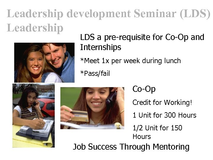 Leadership development Seminar (LDS) LDS a pre-requisite for Co-Op and Cooperative Work Experience Internships