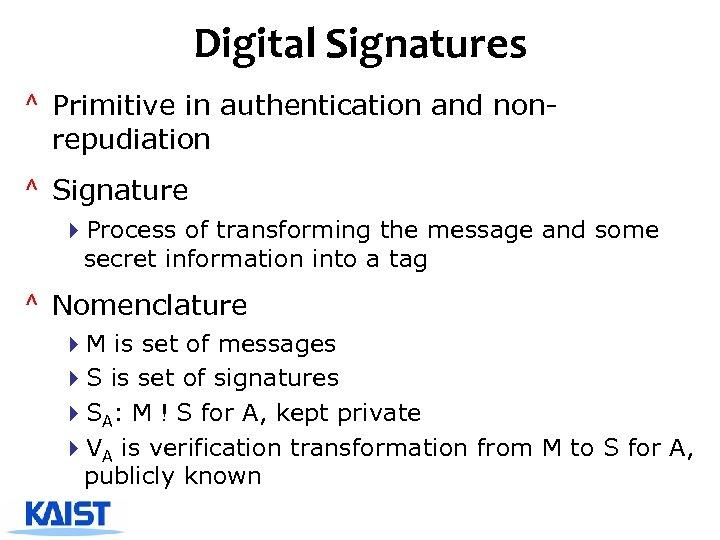 Digital Signatures ^ Primitive in authentication and nonrepudiation ^ Signature 4 Process of transforming