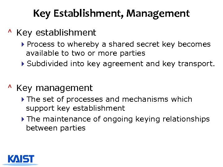 Key Establishment, Management ^ Key establishment 4 Process to whereby a shared secret key