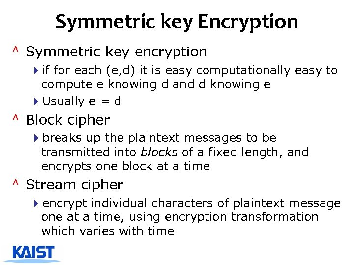 Symmetric key Encryption ^ Symmetric key encryption 4 if for each (e, d) it