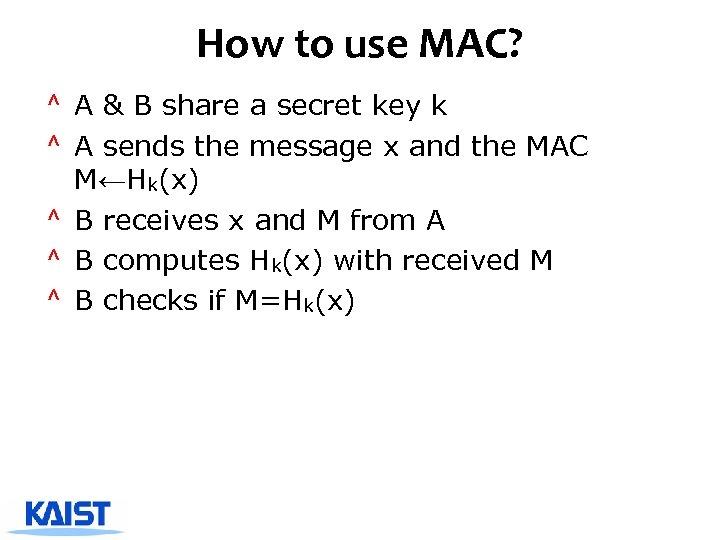 How to use MAC? ^ A & B share a secret key k ^