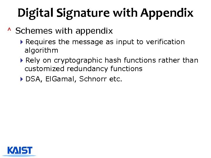 Digital Signature with Appendix ^ Schemes with appendix 4 Requires the message as input