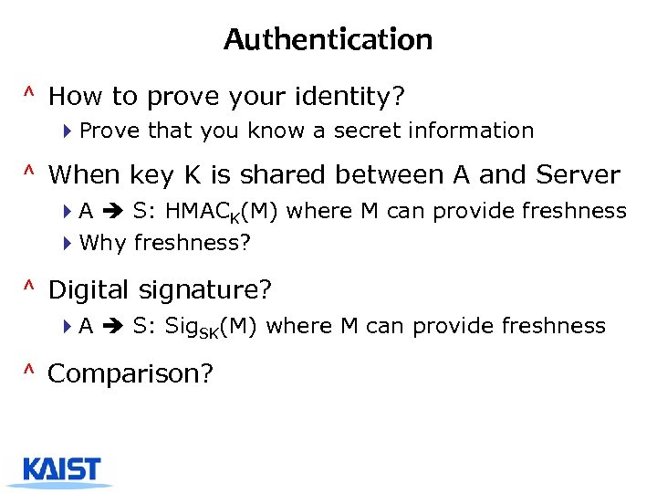 Authentication ^ How to prove your identity? 4 Prove that you know a secret
