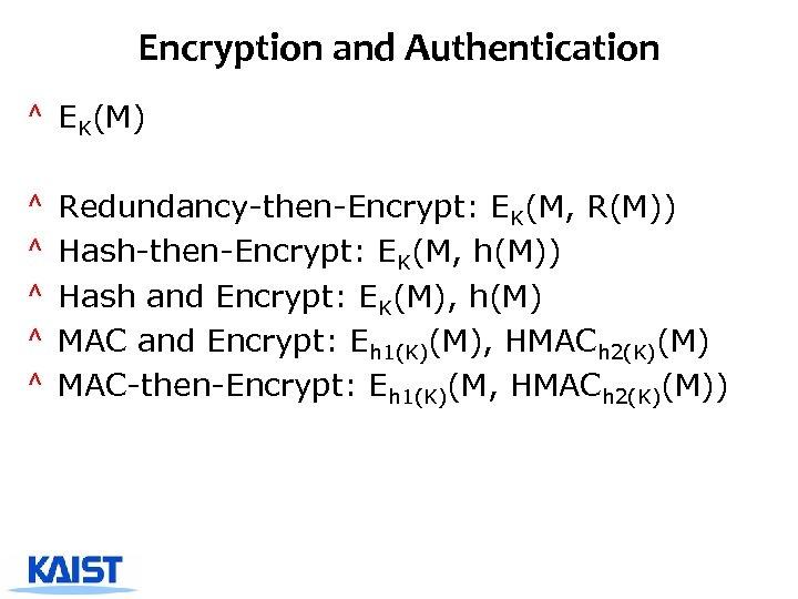 Encryption and Authentication ^ EK(M) ^ ^ ^ Redundancy-then-Encrypt: EK(M, R(M)) Hash-then-Encrypt: EK(M, h(M))