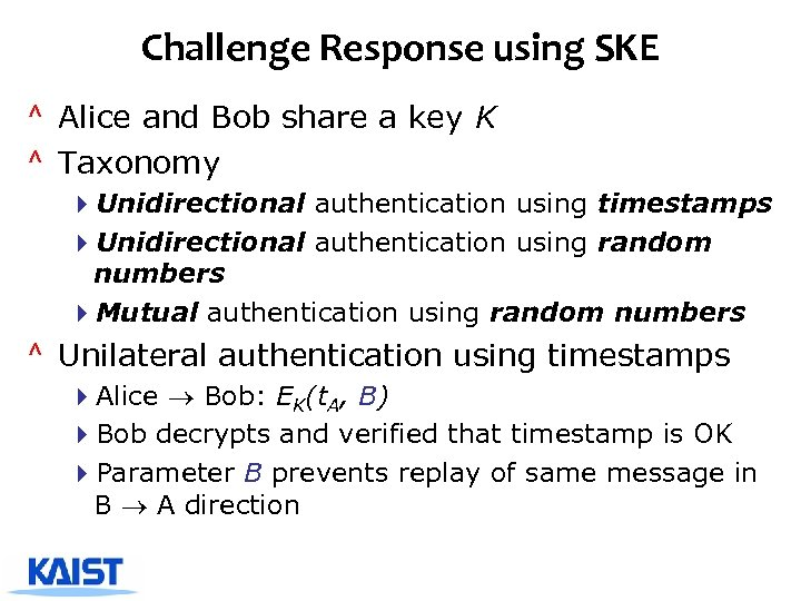Challenge Response using SKE ^ Alice and Bob share a key K ^ Taxonomy