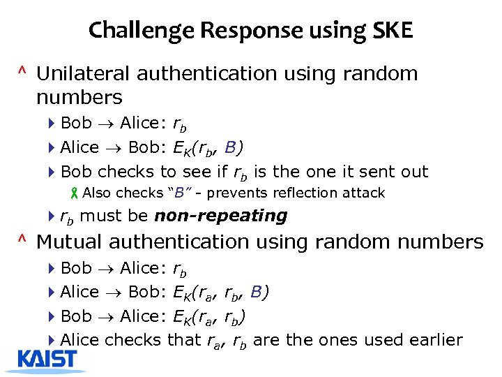 Challenge Response using SKE ^ Unilateral authentication using random numbers 4 Bob Alice: rb