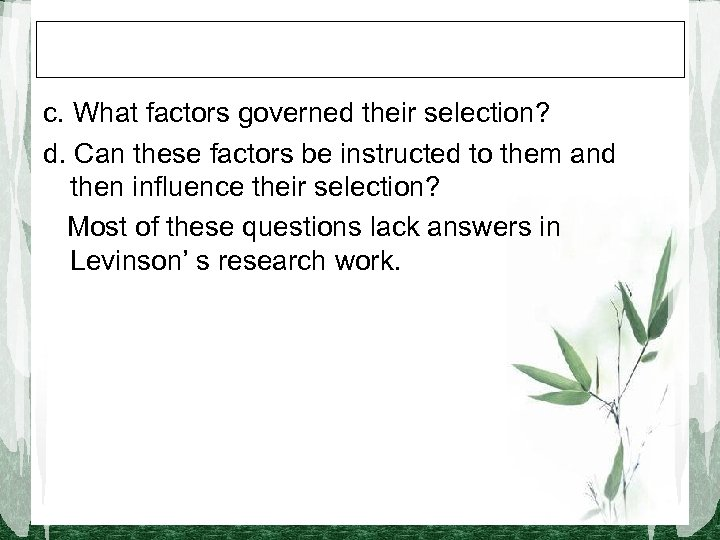 c. What factors governed their selection? d. Can these factors be instructed to them