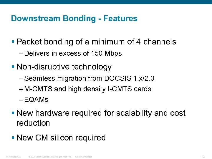 Downstream Bonding - Features § Packet bonding of a minimum of 4 channels –